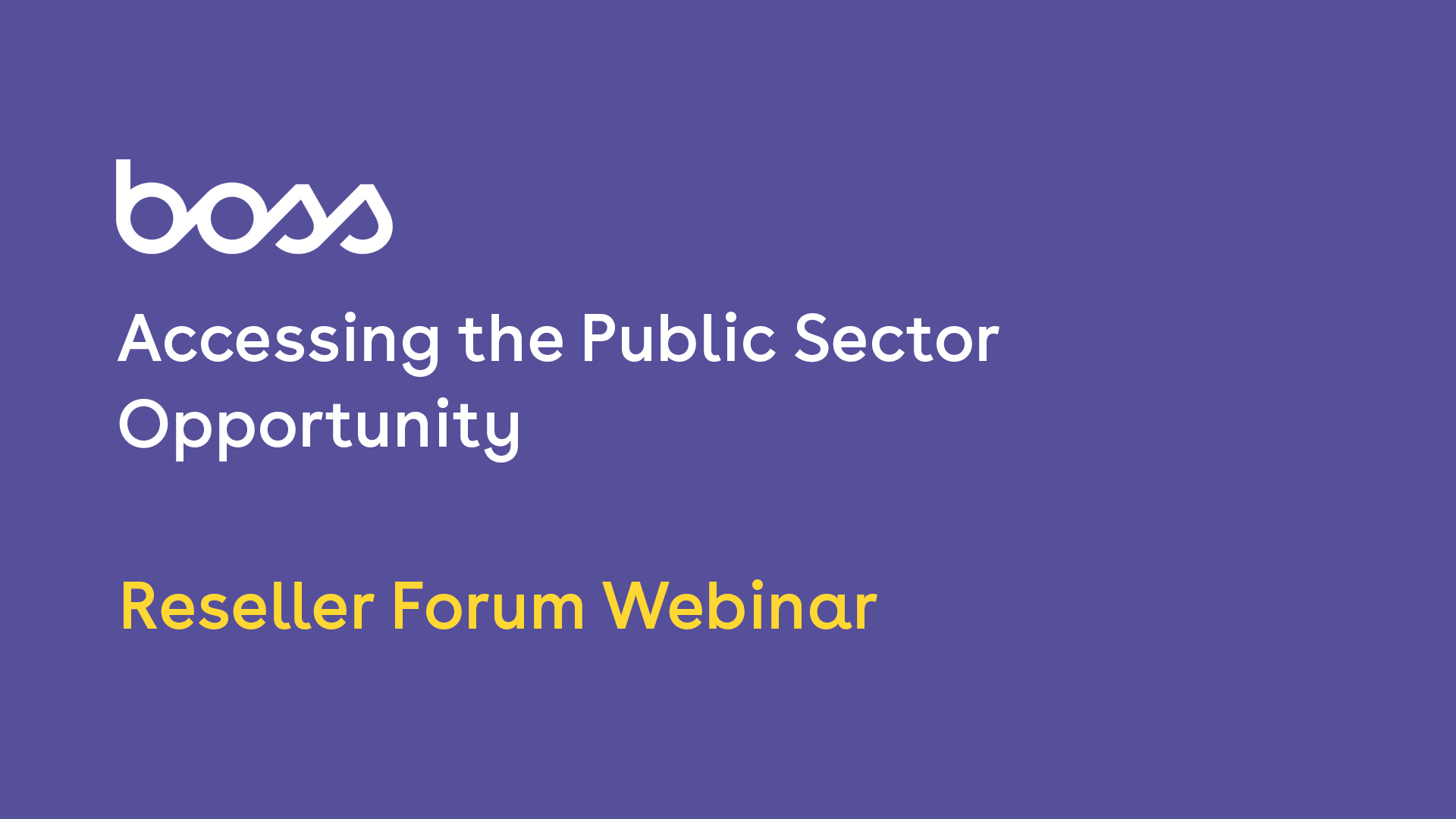 BOSS Reseller Forum Webinar: accessing the public sector opportunity